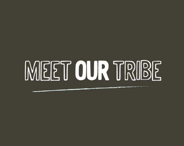 Meet Our Tribe